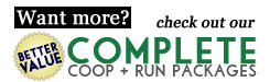 Check out our BETTER VALUE Complete Coop + Run Packages!